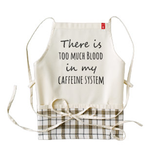 There is Too Much Blood in My Caffeine System Zazzle HEART Apron