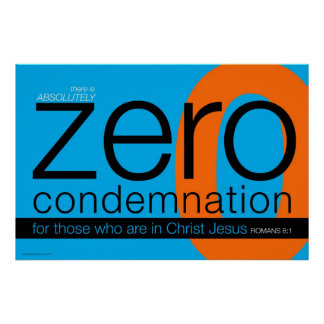 There is Zero Condemnation Posters