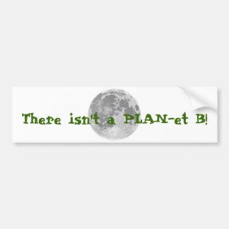 There isn't a PLAN-et B! Car Bumper Sticker