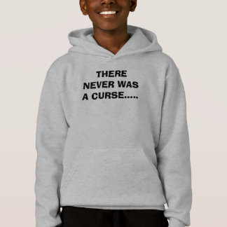 THERE NEVER WAS A CURSE..... HOODIE