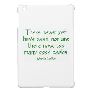 There Never Yet Have Been Too Many Good Books iPad Mini Covers