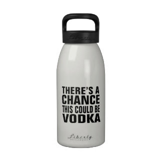 There s a chance this could be vodka reusable water bottles