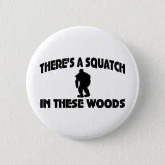 There's A Squatch In These Woods Button