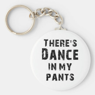 There s Dance In My Pants For Dancers Keychain