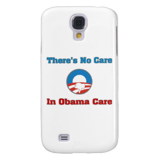 There's No Care In Obama Care Samsung Galaxy S4 Cases