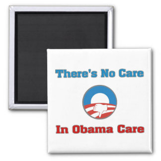 There's No Care In Obama Care Magnet