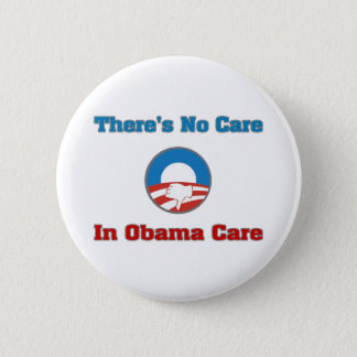 There's No Care In Obama Care Pinback Button