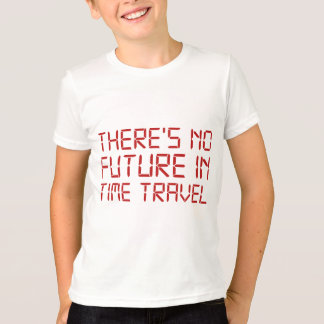There's No Future In Time Travel T-Shirt