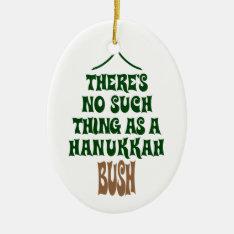 There's No Hanukkah Bush Ceramic Ornament at Zazzle
