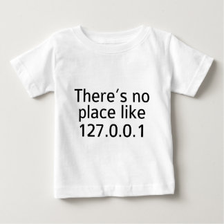 There's No Place Like 127.0.0.1 Baby T-Shirt