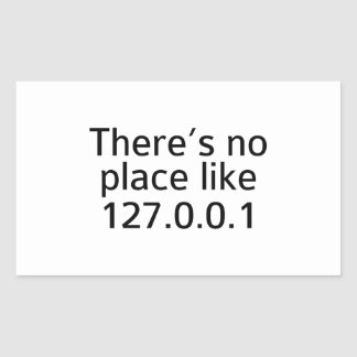 There's No Place Like 127.0.0.1 Rectangular Sticker