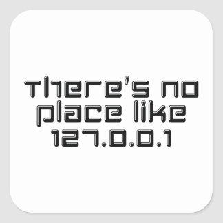 There's No Place Like 127.0.0.1 Square Sticker