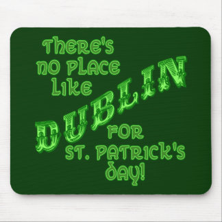 There s No Place Like Dublin for St Patrick s Day Mousepads