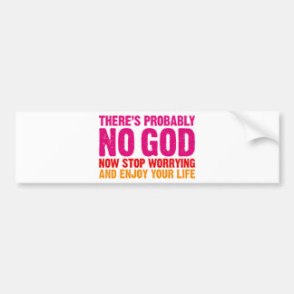 There s probably no god now stop worrying bumper stickers