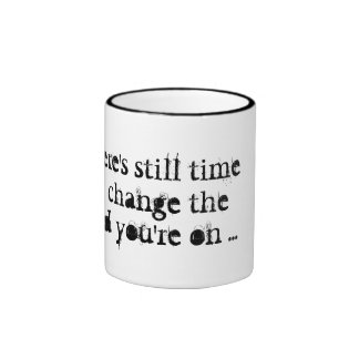 There s Still Time to Change the Road You re On Coffee Mugs