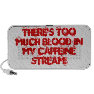 There s Too Much Blood In My Caffeine Stream Portable Speakers