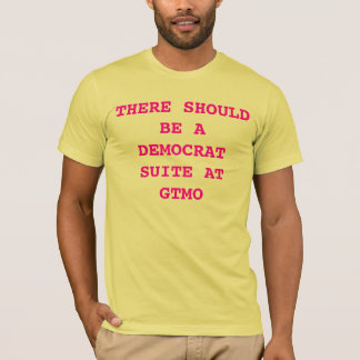 THERE SHOULD BE A CONGRESSIONAL SUITE AT GTMO T-Shirt