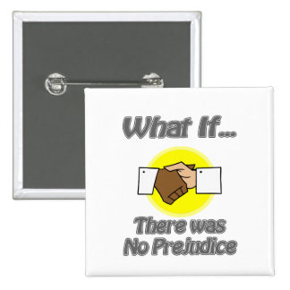 There Was No Prejudice Button