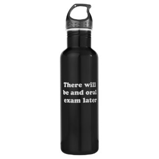 THERE WILL BE AN ORAL EXAM LATER 24OZ WATER BOTTLE
