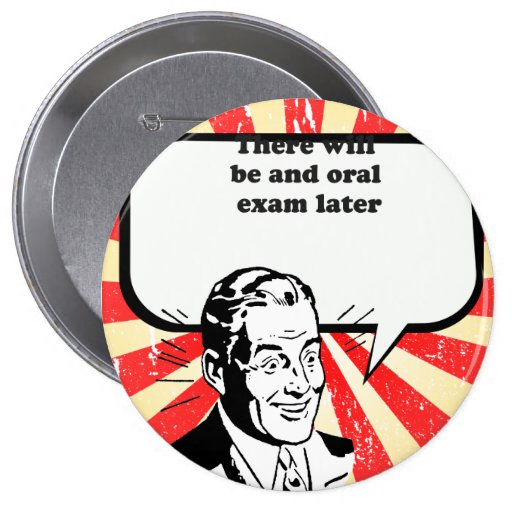 THERE WILL BE AN ORAL EXAM LATER PIN