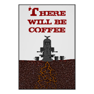 There Will Be Coffee Poster