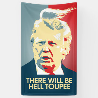 There will be Hell Toupee - Anti-Trump Propaganda Banner