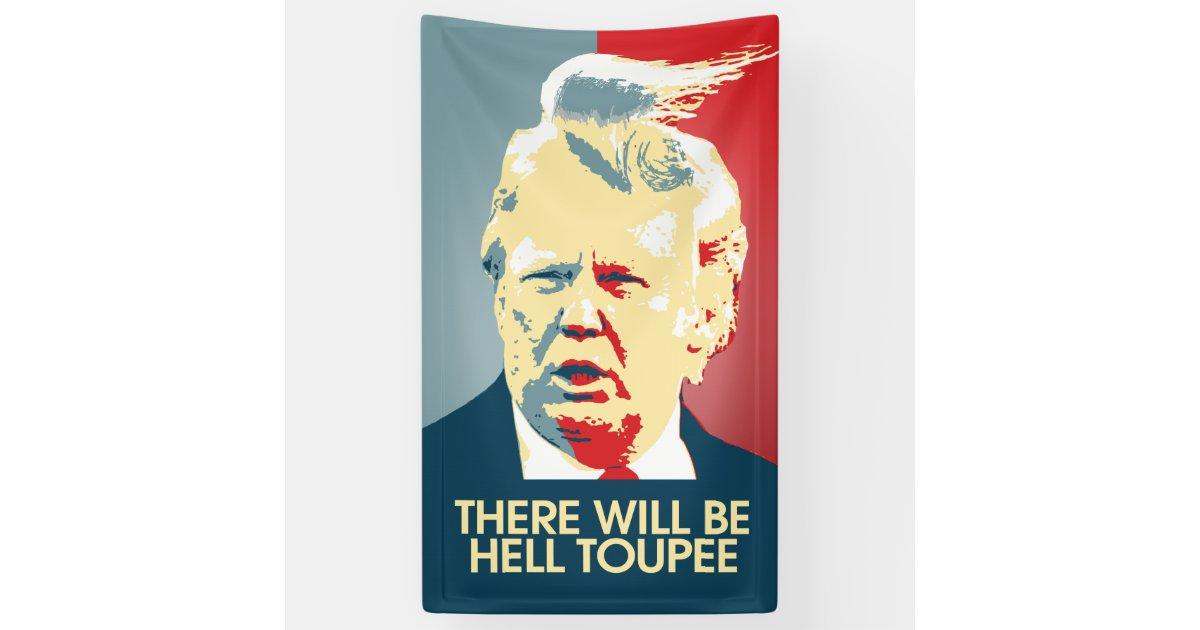 There will be Hell Toupee - Anti-Trump Propaganda Banner ...