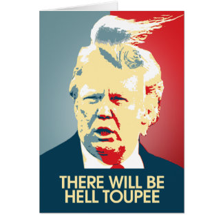 There will be Hell Toupee - Anti-Trump Propaganda Card