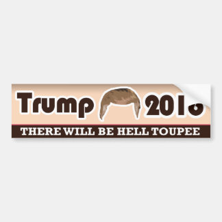 There Will Be Hell Toupee Car Bumper Sticker