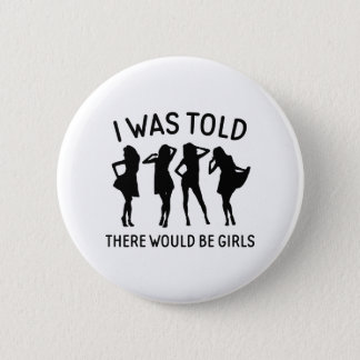 There Would Be Girls Button