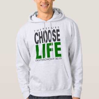 Hoodie: Therefore Choose Life