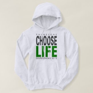 Therefore Choose Life Hoodie