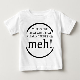 there's 1 great word that clearly defines me: meh! baby T-Shirt