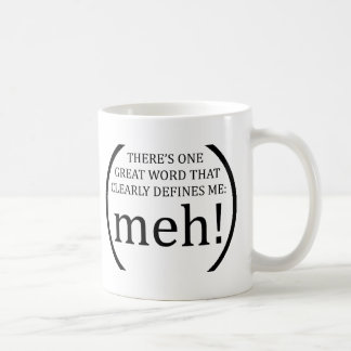 there's 1 great word that clearly defines me: meh! coffee mug