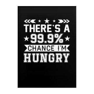 Theres 999 Percent Chance Im Hungry Shirt Acrylic Print