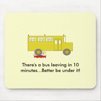 There's a bus leaving in 10 minutes..... mouse pad