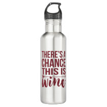 There's a Chance This is Wine | Quote Stainless Steel Water Bottle