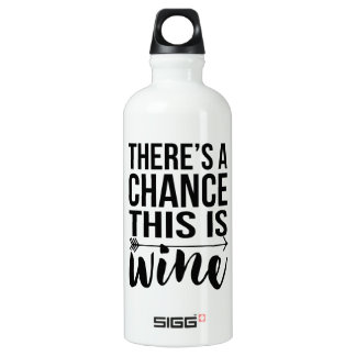 There's a Chance This is Wine | Quote Water Bottle