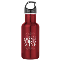 There's a Chance This Is Wine Stainless Steel Water Bottle