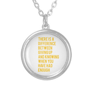 THERE'S A DIFFERENCE BETWEEN GIVING UP AND KNOWING SILVER PLATED NECKLACE