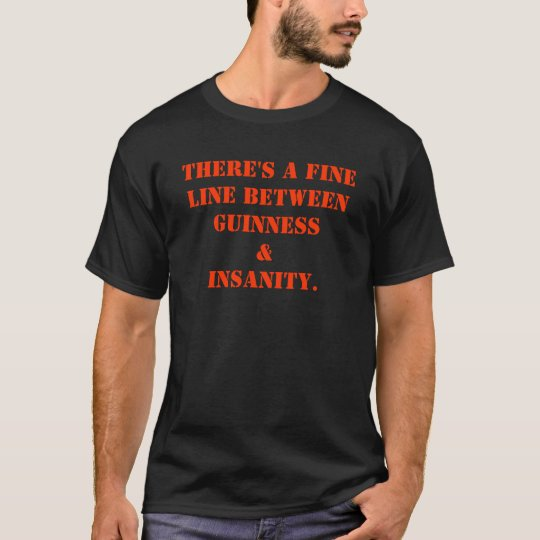 There's a fine line between Guinness & Insanity. T-Shirt
