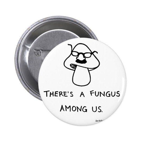 There's a Fungus Among Us Button