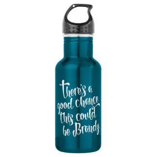 There's A Good Chance This Could be Brandy Water Bottle