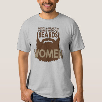 there's a name for people without beards, woman! shirt