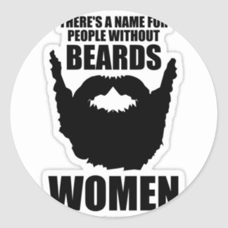 There's A Name For People Without Beards, Women! Classic Round Sticker
