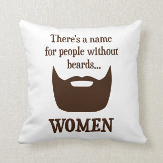 There's a Name For People Without Beards... WOMEN Throw Pillow