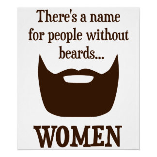 There's a Name For People Without Beards... WOMEN Posters