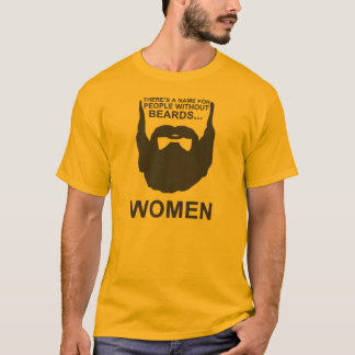 Theres a name for people without beards... WOMEN T-Shirt