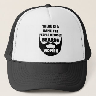 Theres a name for people without beards... WOMEN Trucker Hat