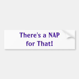 There's a Nap for That! Bumper Stickers